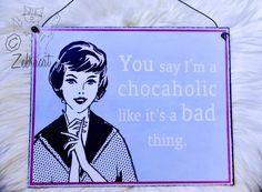 Are you also a chocoholic? Say no more!  #chocoholic #retro #signs #quotes #home #decor