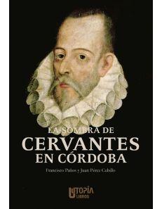 La sombra de Cervantes en Córdoba - Utopia Libros