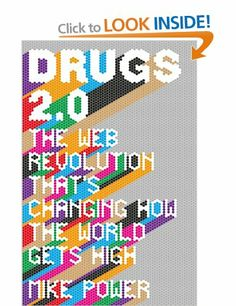Drugs 2.0: The Web Revolution That's Changing How the World Gets High: - Mike Power