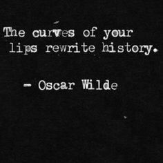 the curves of your lips rewrite history. oscar wilde the curves of your lips rewrite history. Love Magic Quotes, Great Quotes, Quotes To Live By, Funny Quotes, Inspirational Quotes, Lips Quotes, Lipstick Quotes, Rose Quotes, The Words