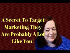 A Secret To Target Marketing They Are Probably A Lot Like You