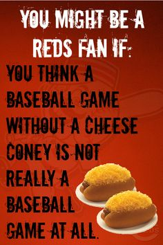 You Might Be A Reds Fan If: You think a baseball game without a cheese coney is not really a baseball game at all. www.reds.com #Cincinnati #Reds