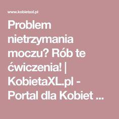 Problem nietrzymania moczu? Rób te ćwiczenia! | KobietaXL.pl - Portal dla Kobiet Myślących