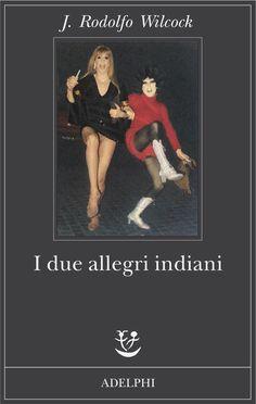 J. Rodolfo Wilcock - I due allegri indiani