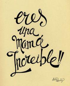 Eres una mamá increible!! - www.dirtyharry.es                                                                                                                                                                                 Más