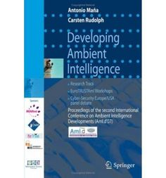 Developing Ambient Intelligence: Proceedings of the Second International Conference on Ambient Intelligence Developments (Ami.D (Paperback) - Common Computer Programming Books, Conference, Two By Two, Workshop, Atelier, Work Shop Garage