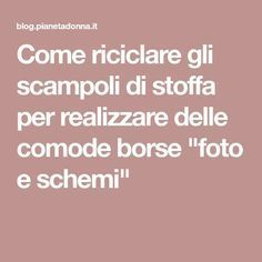 "Come riciclare gli scampoli di stoffa per realizzare delle comode borse ""foto e schemi"" Sewing Hacks, Sewing Crafts, Sewing Projects, Fabric Bags, Fabric Scraps, Art And Hobby, Sewing Table, Market Bag, Love Sewing"