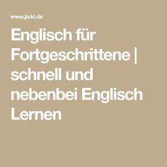 Englisch für Fortgeschrittene   schnell und nebenbei Englisch Lernen