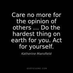 The more years that I put behind me the more I understand how important this is to be happy. Quotes To Live By, Love Quotes, Katherine Mansfield, Culture Quotes, Inspirational Words Of Wisdom, Self Compassion, Text Quotes, Ms Gs, Meaningful Words