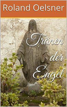 Tränen der Engel von Roland Oelsner, http://www.amazon.de/dp/B0155MRW0I/ref=cm_sw_r_pi_dp_dr-ewb0JKEZJN