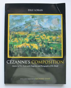Cezanne's composition : analysis of his form with diagrams and photographs of his motifs by Erle Loran ; with a new foreword by Richard Shiff.