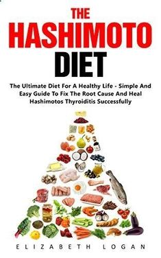 The Hashimoto Diet: The Ultimate Diet For A Healthy Life - Simple And Easy Guide To Fix The Root Cause And Heal Hashimotos Thyroiditis Successfully (Hashimotos, Thyroid Diet, Hypothyroidism) by [Logan, Elizabeth] #Thyroidproblemsanddiet