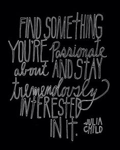 find something you're passionate about | julia childs