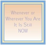 Whenever or wherever you are it is still NOW-Abraham hicks