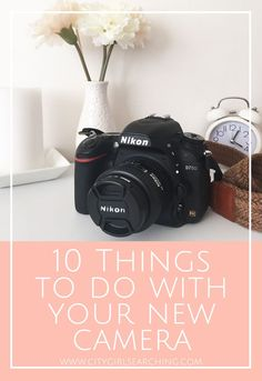 10 Things to Do with your New Camera - helpful tips for all camera owners + FREE Checklist