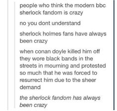 We are awesome. Before I even watched Sherlock BBC...I cried forever after I read The Final Problem. It's deeper.