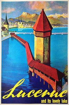 """1960 """"Lucerne and its lovely lakes."""" Chapel Bridge (Kapellbrücke), and it's adjoining octagonal """"water tower"""" (Wasserturm), crossing over the Reuss River below. Swiss vintage travel poster"""