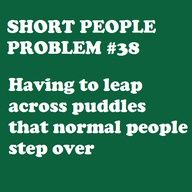Short people problem #38. Having to leap across puddles that normal people step over.