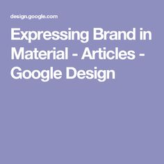 Expressing Brand in Material - Articles - Google Design