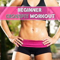 Beginner Crossfit Workout - Ease Your Way Into The Crossfit Craze!