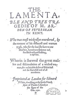 "Arden of Feversham (title page from 1st quarto) | ""Arden of Faversham is an Elizabethan play, entered into the Register of the Stationers Company on 4/3/1592, & printed by Edward White. It depicts the murder of Thomas Arden by his wife Alice Arden & her lover, & their subsequent discovery & punishment. The play is notable as perhaps the earliest surviving example of domestic tragedy, a form of Renaissance play which dramatized recent & local crimes rather than far-off & historical events."""