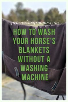 Pro Equine Grooms - How to Wash Your Horse Blankets Without a Washing Machine