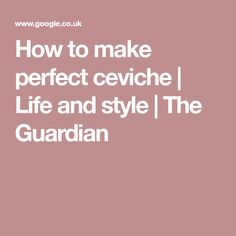 If you're already a ceviche convert, which British fish do you favour, and which other Peruvian dishes should we be trying? Peruvian Dishes, Ceviche, Coleslaw, The Guardian, Make It Yourself, Dinner, Party, Life, Style