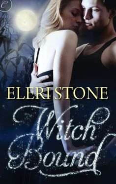 Witch Bound by Eleri Stone | Twilight of the Gods, BK#2 |  Publisher: Carina Press | Release Date: June 24, 2013 | http://eleristone.com | #Paranormal #Norse - Mythology #witches #werewolves