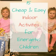 15 cheap and easy indoor activities to keep young energetic children entertained inside to help ward off the effects of cabin fever. Yes it's a real thing!