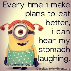 Every time I make plans to eat better, I can hear my stomach laughing.