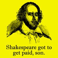 """Married to the Sea: """"Shakespeare Got to Get Paid, Son"""" t-shirt. Awesome."""