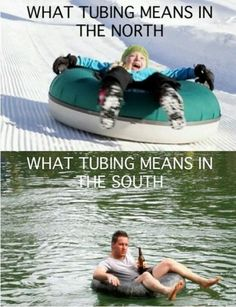 Tubing, north versus south.