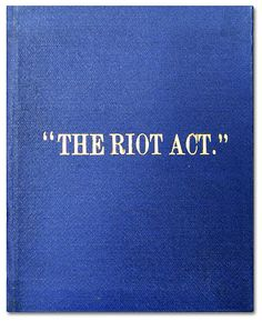 """George 1-The Riot Act (1714) was an Act of the Parliament of Great Britain that authorized local authorities to declare any group of twelve or more people to be unlawfully assembled, and thus have to disperse or face punitive action. The Act, whose long title was """"An Act for preventing tumults and riotous assemblies, and for the more speedy and effectual is punishing the rioters"""", came into force on 1 August 1715."""