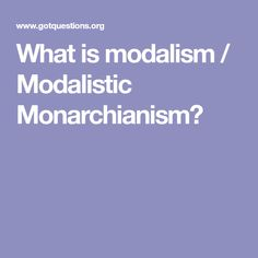 What is modalism / Modalistic Monarchianism?
