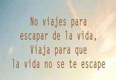 〽️ Viaja para que la Vida no se te escape...
