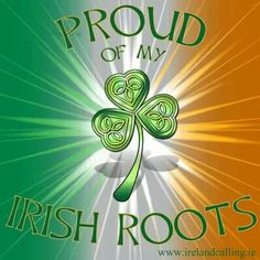 Proud of my Irish roots