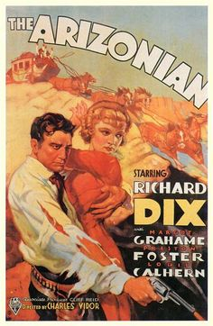 The Arizonian (1935)Stars: Richard Dix, Margot Grahame, Preston Foster, Louis Calhern ~  Director: Charles Vidor