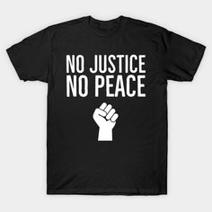 No Justice No Peace, Black Lives Matter, Protest, Fist - Black Lives Matter - T-Shirt   TeePublic Peace, Clothing, Mens Tops, T Shirt, Clothes, Tee, Sobriety, Outfit, Vestidos