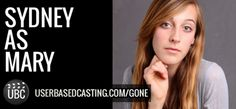 User Based Casting Finalist Sydney as Mary from Michael Grant's GONE. Watch her audition videos here: http://userbasedcasting.com/video/video/listForContributor?screenName=3a1zz3t4zzifv