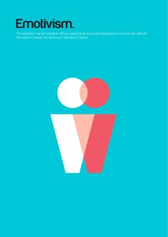 From Genis Carreras' series 'Philographics', big ideas in simple shapes: Emotivism. The doctrine that individual ethical judgements are purely expressions of one's own attitude intended to change the actions or attitudes of others. http://www.geniscarreras.com/