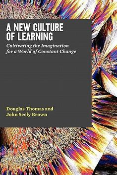 A new culture of learning : cultivating the imagination for a world of constant change #newbooks