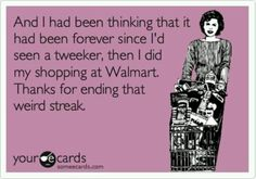 Tweekers at Walmart Best Quotes, Funny Quotes, Funny Memes, Hilarious, Funny Stuff, Stoner Quotes, Funny Confessions, Someecards