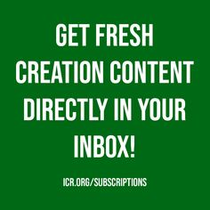Get fresh creation content directly in your inbox! Platforms may come and go, so make sure you stay connected with ICR's ministry by subscribing to our email list. You can receive our FREE monthly Acts & Facts magazine, our Days of Praise devotional, and regular updates on what's new for you at ICR. Sign up today! Days Of Praise, Institute For Creation Research, Bible Cases, Get Fresh, Science Resources, Popular Books, Gods Creation, Email List, Whats New