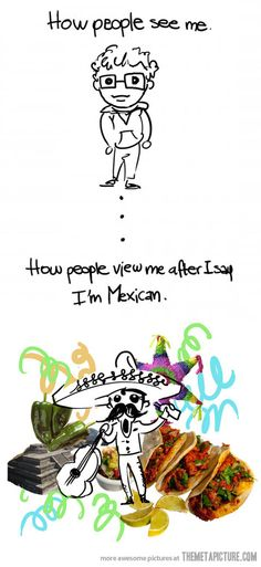 When I say I'm Mexican…