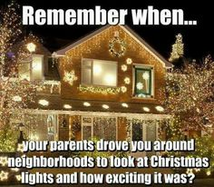 Omg yuuuuuuuuusss and remember when Christmas lights were in rainbow colors and not just boring white? People used to leave their Christmas lights on all night, too