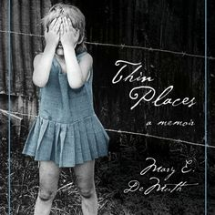 Thin Places: A Memoir by Mary DeMuth (book review). Mary was sexually abused and neglected as a child. This is the wonderful story of God's restoration and redemption of the 'thin places' of her life.