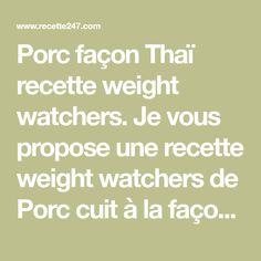 Porc façon Thaï recette weight watchers. Je vous propose une recette weight watchers de Porc cuit à la façon Thaï, cette recette représente 5SP/Personne.