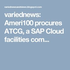 variednews: Ameri100 procures ATCG, a SAP Cloud facilities com...