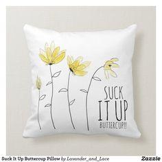 Suck It Up Buttercup Pillow Custom Pillows, Decorative Throw Pillows, Adult Halloween Invitations, Buttercup, Make It Yourself, Gender, Lavander, Age, Fabric
