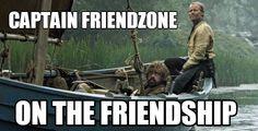 Aye aye Captain Friendzone http://gameoflaughs.com/